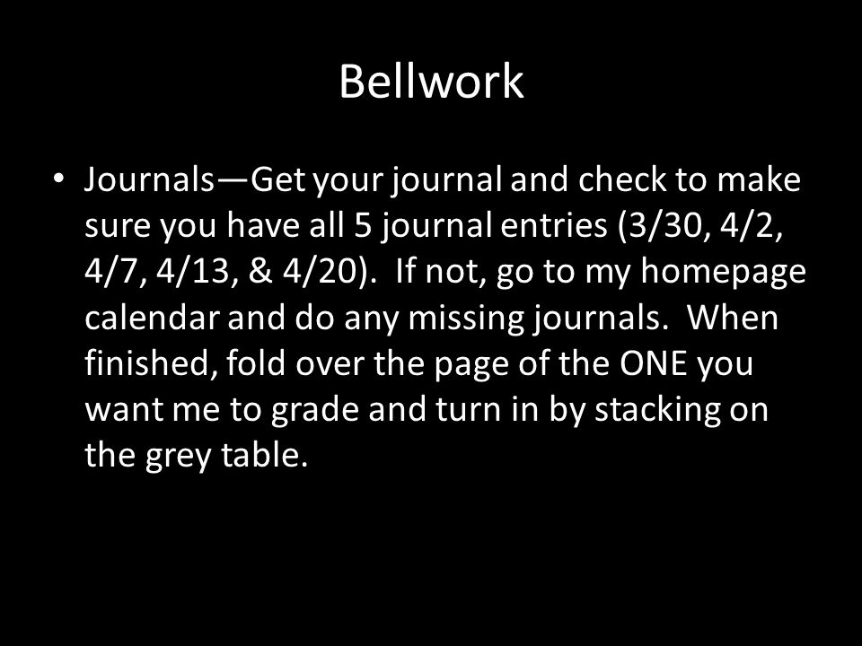 Bellwork Journals—Get your journal and check to make sure you have all 5 journal entries (3/30, 4/2, 4/7, 4/13, & 4/20).