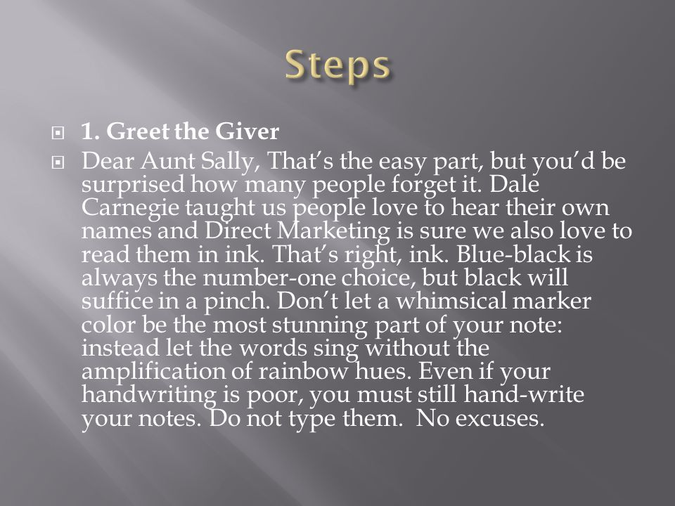  1. Greet the Giver  Dear Aunt Sally, That's the easy part, but you'd be surprised how many people forget it. Dale Carnegie taught us people love to