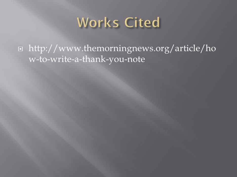  http://www.themorningnews.org/article/ho w-to-write-a-thank-you-note