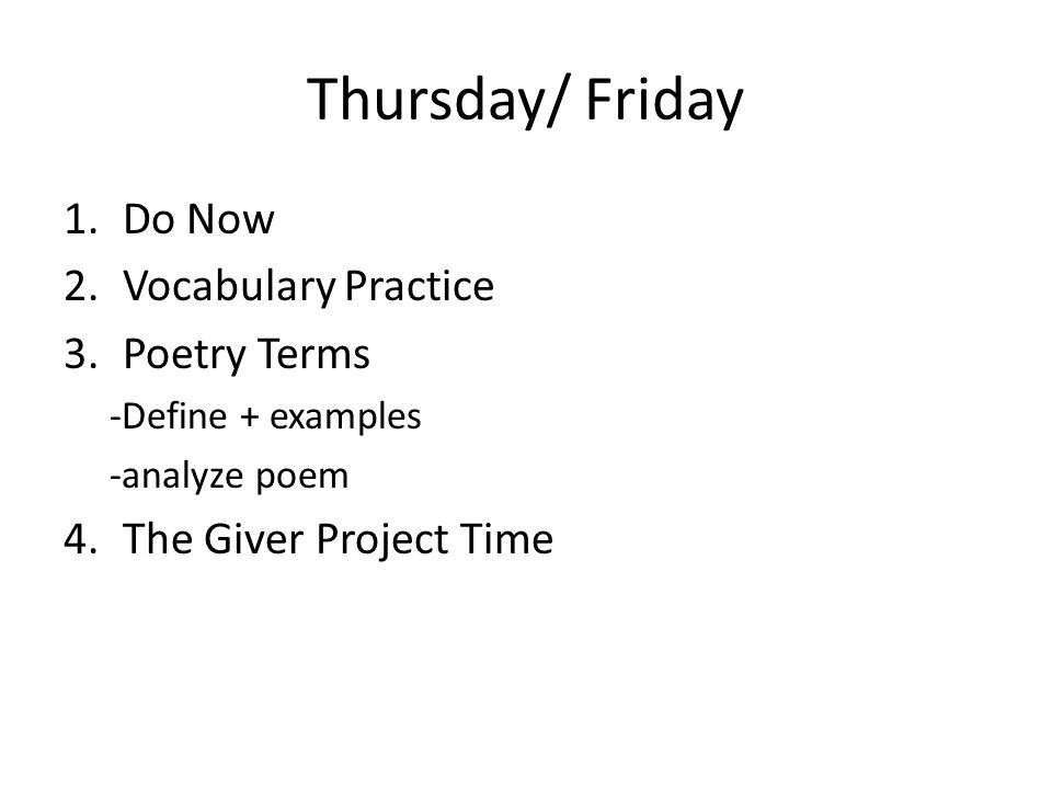 Thursday/ Friday 1.Do Now 2.Vocabulary Practice 3.Poetry Terms -Define + examples -analyze poem 4.The Giver Project Time