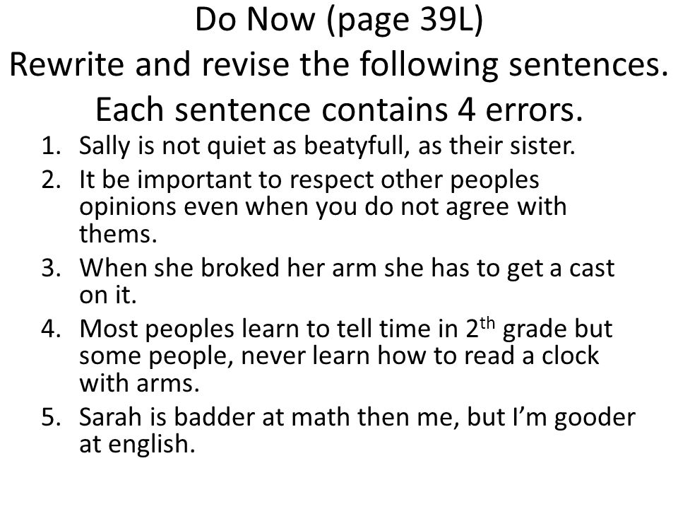 Do Now (page 39L) Rewrite and revise the following sentences.