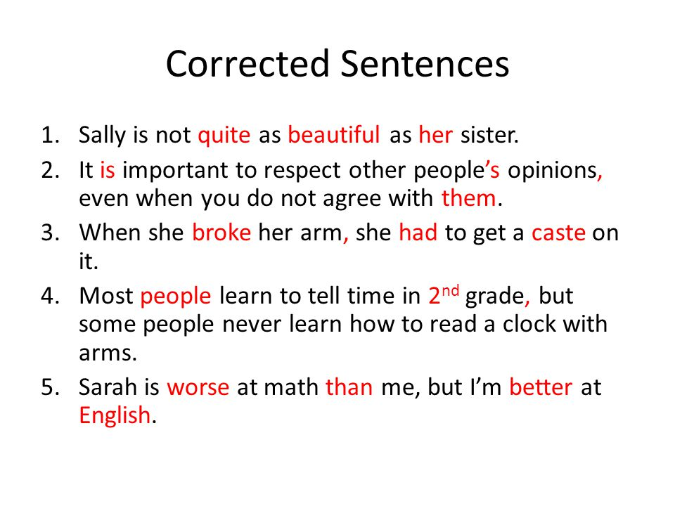 Corrected Sentences 1.Sally is not quite as beautiful as her sister.