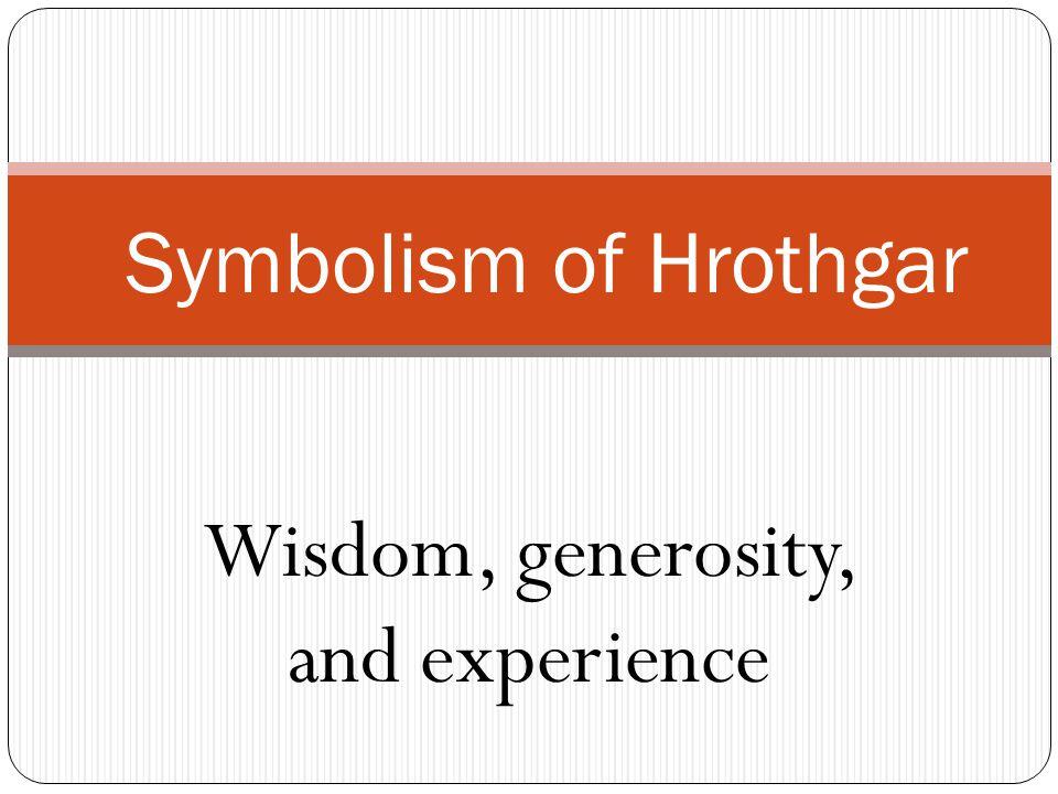Symbolism of Hrothgar Wisdom, generosity, and experience