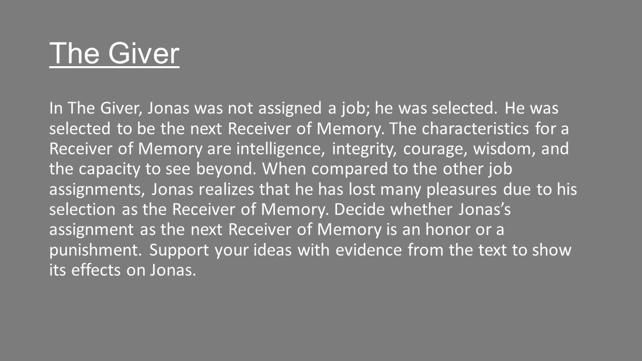 The Giver In The Giver, Jonas was not assigned a job; he was selected.