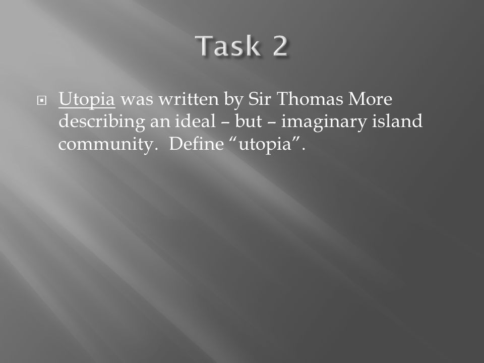  Utopia was written by Sir Thomas More describing an ideal – but – imaginary island community.