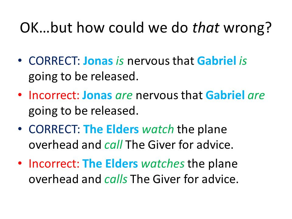 OK…but how could we do that wrong. CORRECT: Jonas is nervous that Gabriel is going to be released.