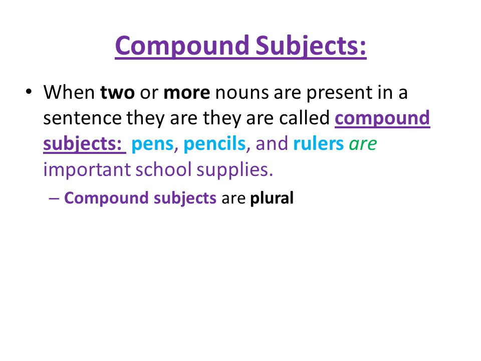 Subjects joined by AND When a sentence has more than one subject and those subjects are joined by and, the verb must be plural.