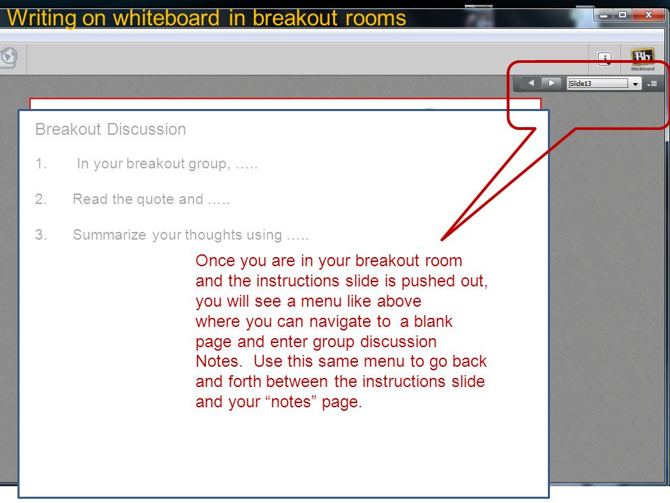 6 Once you are in your breakout room and the instructions slide is pushed out, you will see a menu like above where you can navigate to a blank page and enter group discussion Notes.