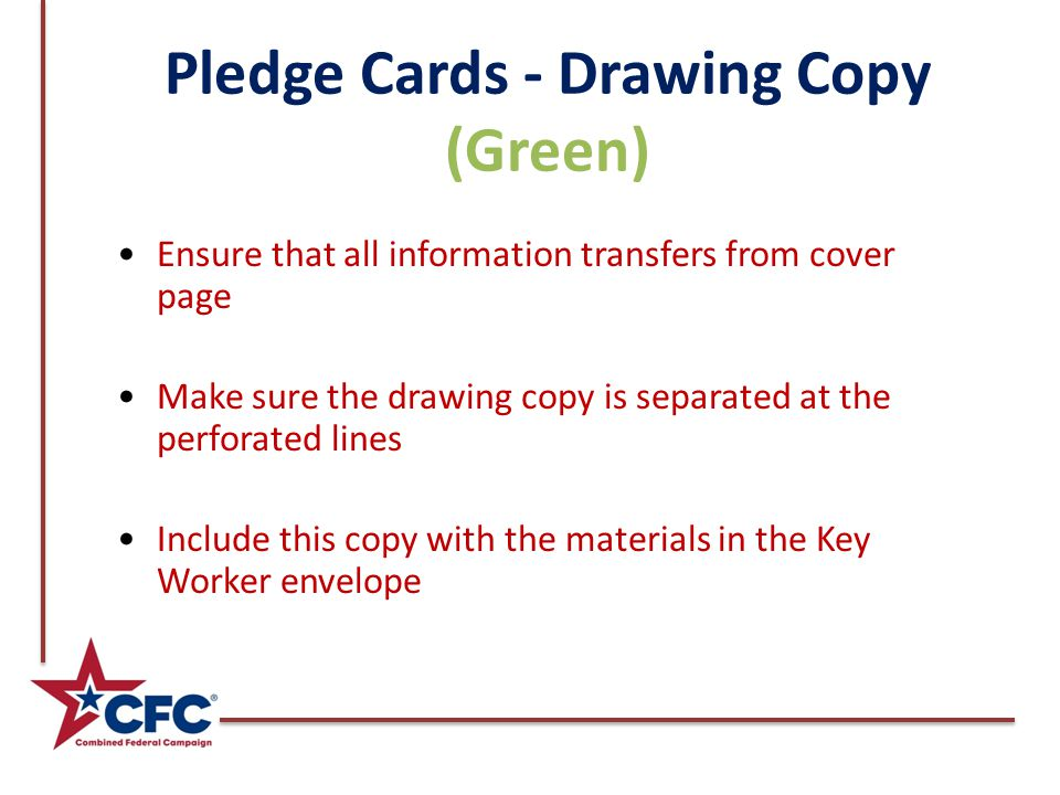 Pledge Cards - Drawing Copy (Green) Ensure that all information transfers from cover page Make sure the drawing copy is separated at the perforated lines Include this copy with the materials in the Key Worker envelope