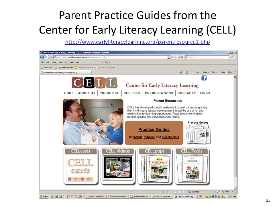 21 Parent Practice Guides from the Center for Early Literacy Learning (CELL) http://www.earlyliteracylearning.org/parentresource1.php
