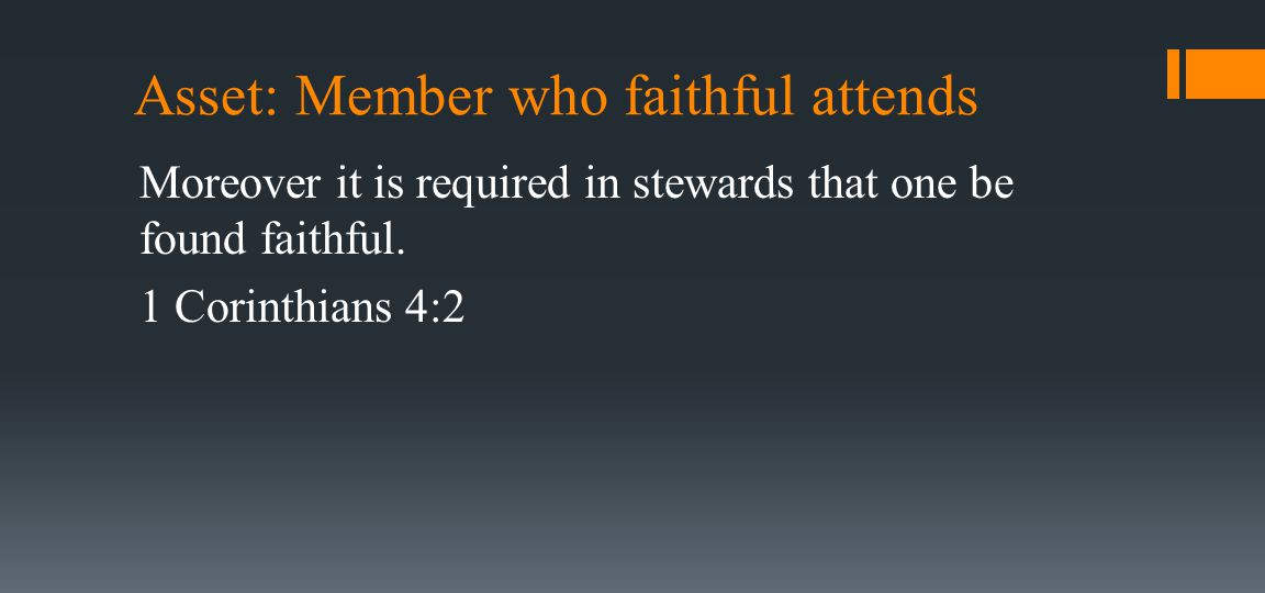 Asset: Member who faithful attends Moreover it is required in stewards that one be found faithful.