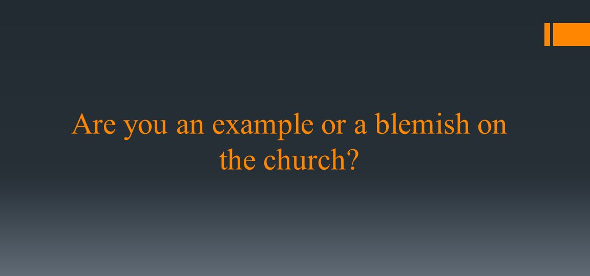 Are you an example or a blemish on the church?