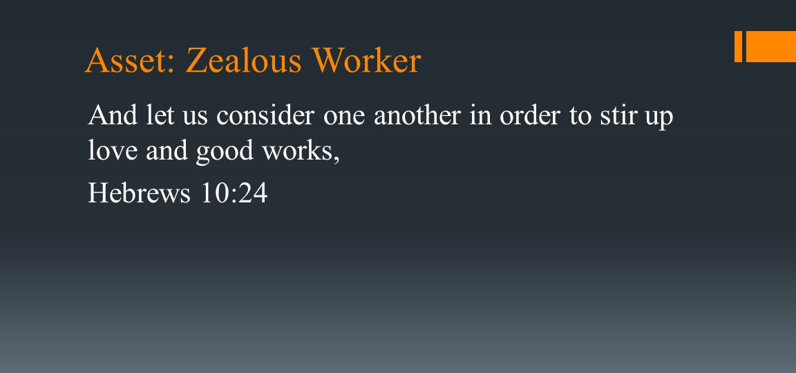Asset: Zealous Worker So we labored in the work, and half of the men held the spears from daybreak until the stars appeared.