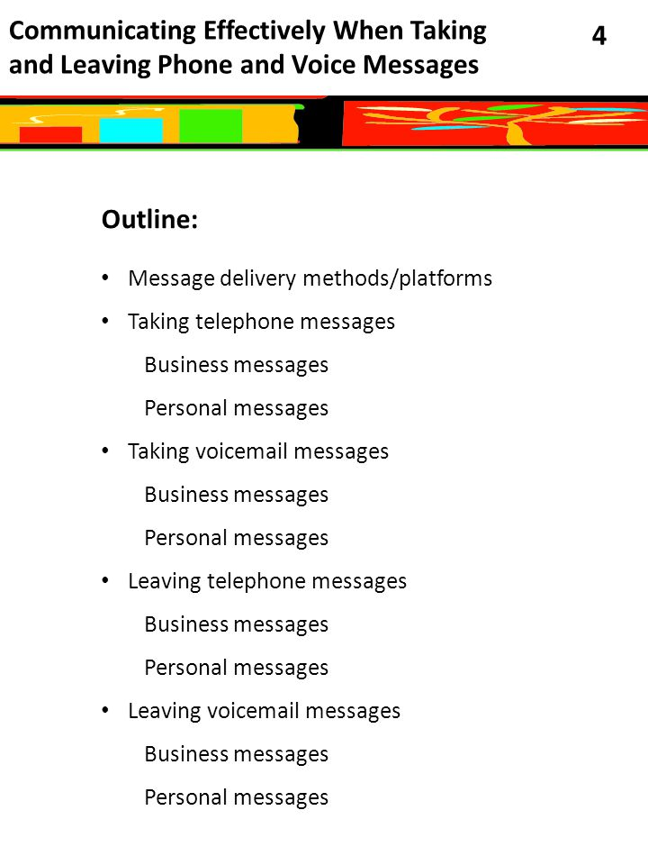 Communicating Effectively When Taking and Leaving Phone and Voice Messages 5 Before we explore the target lessons, let us discuss the critical path of taking and leaving phone and voice messages.
