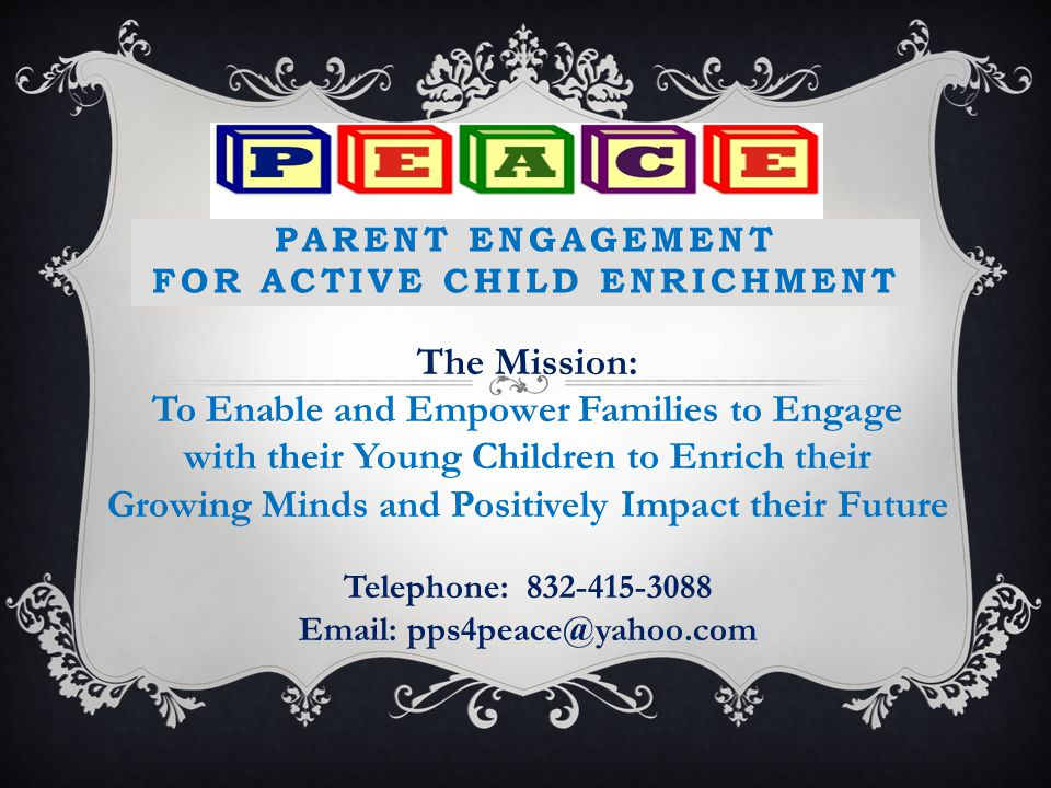 Enabling Parent-Child Engagement Components of the PEACE Coaching Model Gain Feedback from Surveys Nurturing the Growing Mind Seminars for Parents & Caregivers Parent-Child Learning Fairs for families and children (See Fair Video on Website) Provide Coaching and Guidance Take-Home Nurture Kit On-line Tips Encouraging Parent-to-Parent Exchange