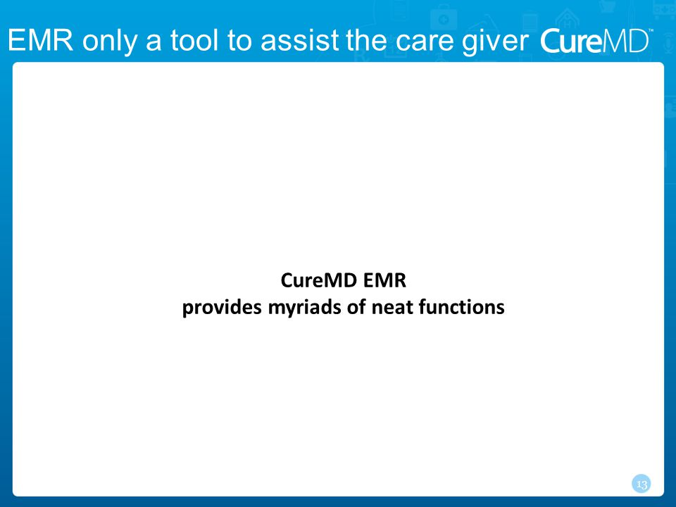 CureMD EMR provides myriads of neat functions 13 EMR only a tool to assist the care giver