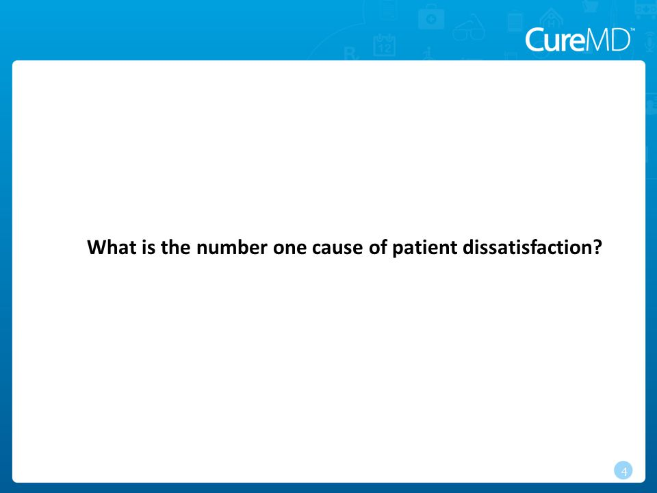 What is the number one cause of patient dissatisfaction? 4
