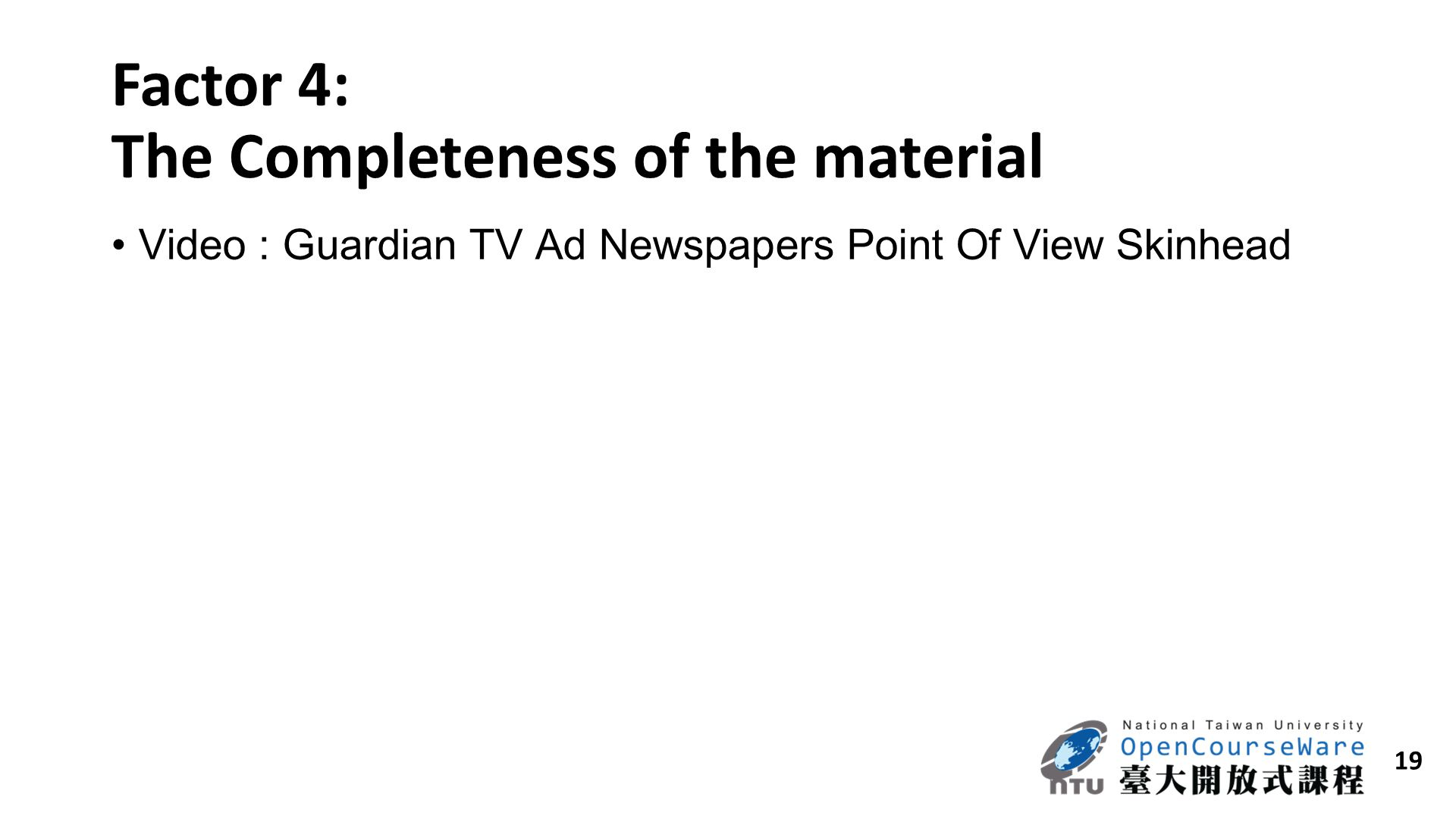 19 Factor 4: The Completeness of the material Video : Guardian TV Ad Newspapers Point Of View Skinhead