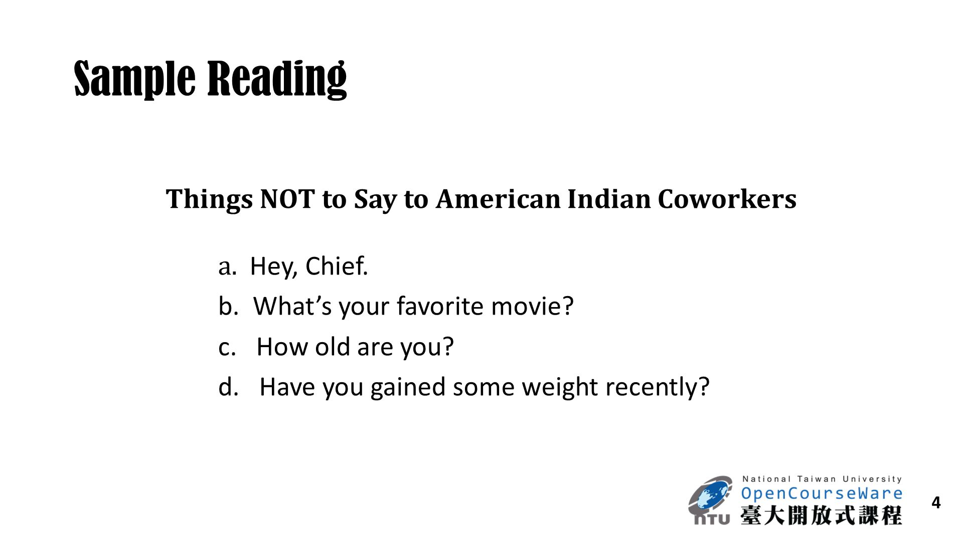 4 Sample Reading Things NOT to Say to American Indian Coworkers a. Hey, Chief. b. What's your favorite movie? c. How old are you? d. Have you gained s