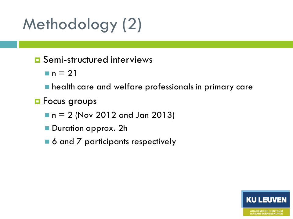 Methodology (2)  Semi-structured interviews n = 21 health care and welfare professionals in primary care  Focus groups n = 2 (Nov 2012 and Jan 2013) Duration approx.