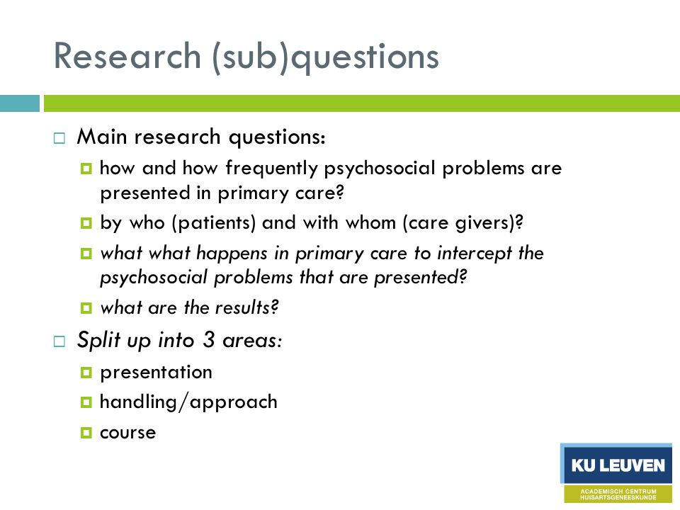 Research (sub)questions  Main research questions:  how and how frequently psychosocial problems are presented in primary care.