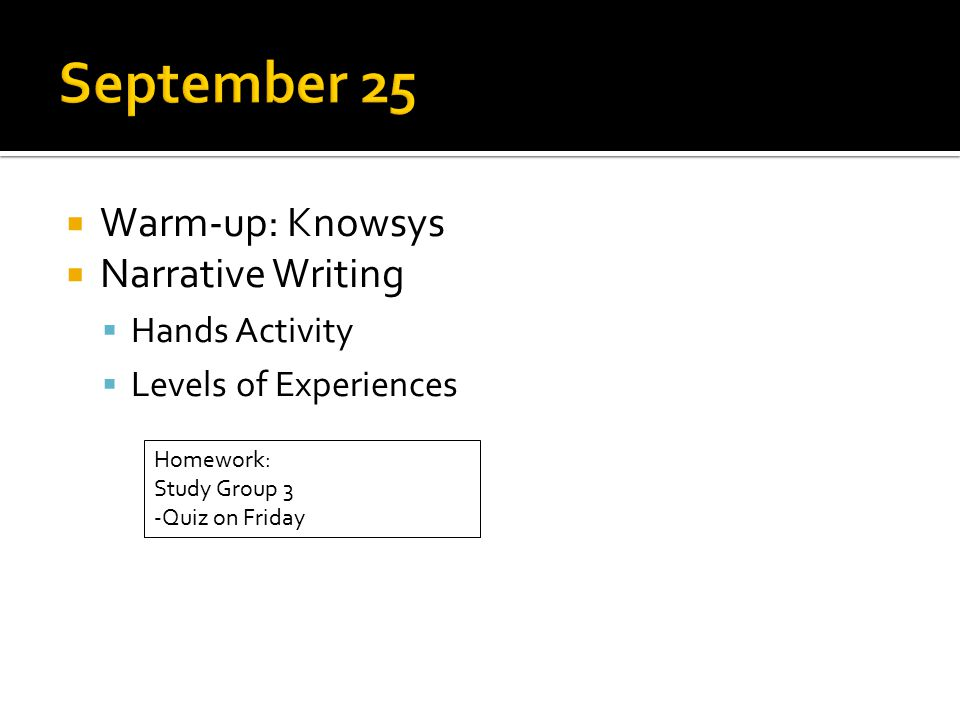  Warm-up: Knowsys  Narrative Writing  Hands Activity  Levels of Experiences Homework: Study Group 3 -Quiz on Friday
