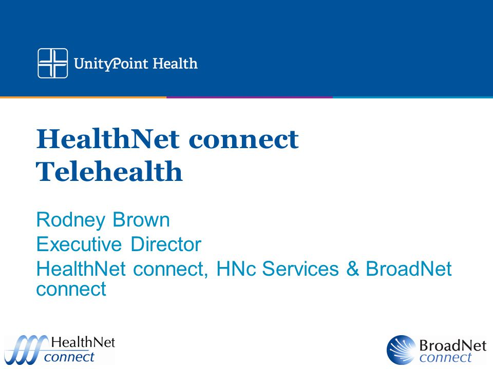 HealthNet connect Telehealth Rodney Brown Executive Director HealthNet connect, HNc Services & BroadNet connect
