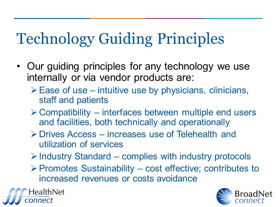 12 Technology Guiding Principles Our guiding principles for any technology we use internally or via vendor products are:  Ease of use – intuitive use