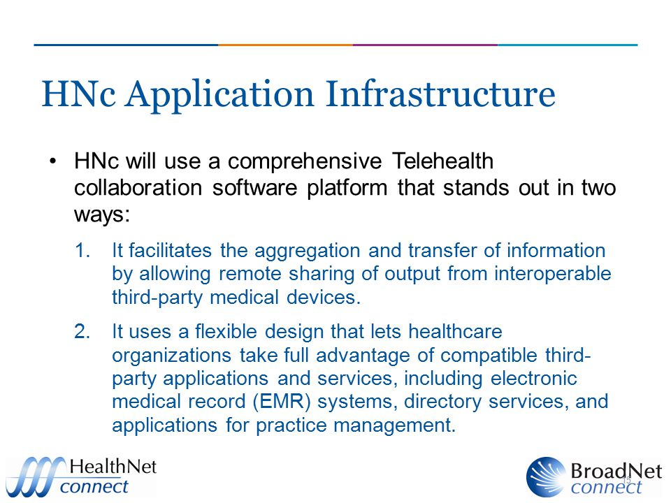 15 HNc Application Infrastructure HNc will use a comprehensive Telehealth collaboration software platform that stands out in two ways: 1.It facilitate