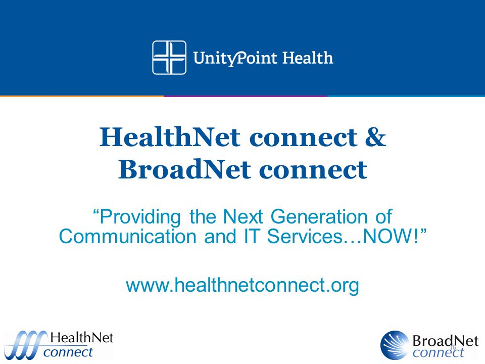 """16 HealthNet connect & BroadNet connect """"Providing the Next Generation of Communication and IT Services…NOW!"""" www.healthnetconnect.org"""