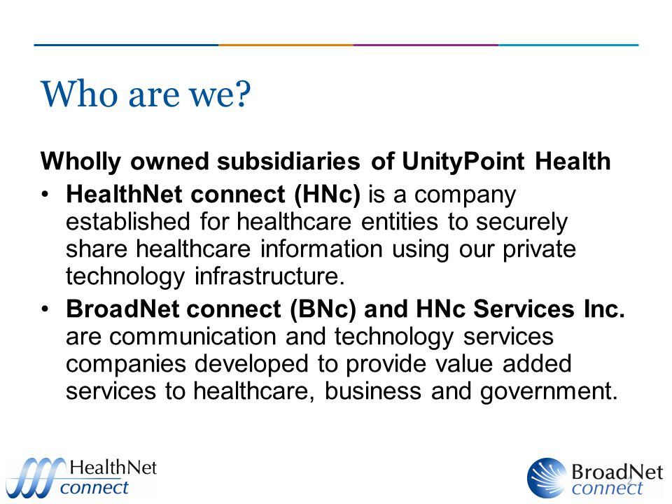 2 Wholly owned subsidiaries of UnityPoint Health HealthNet connect (HNc) is a company established for healthcare entities to securely share healthcare