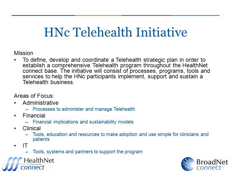 6 HNc Telehealth Initiative Mission To define, develop and coordinate a Telehealth strategic plan in order to establish a comprehensive Telehealth pro