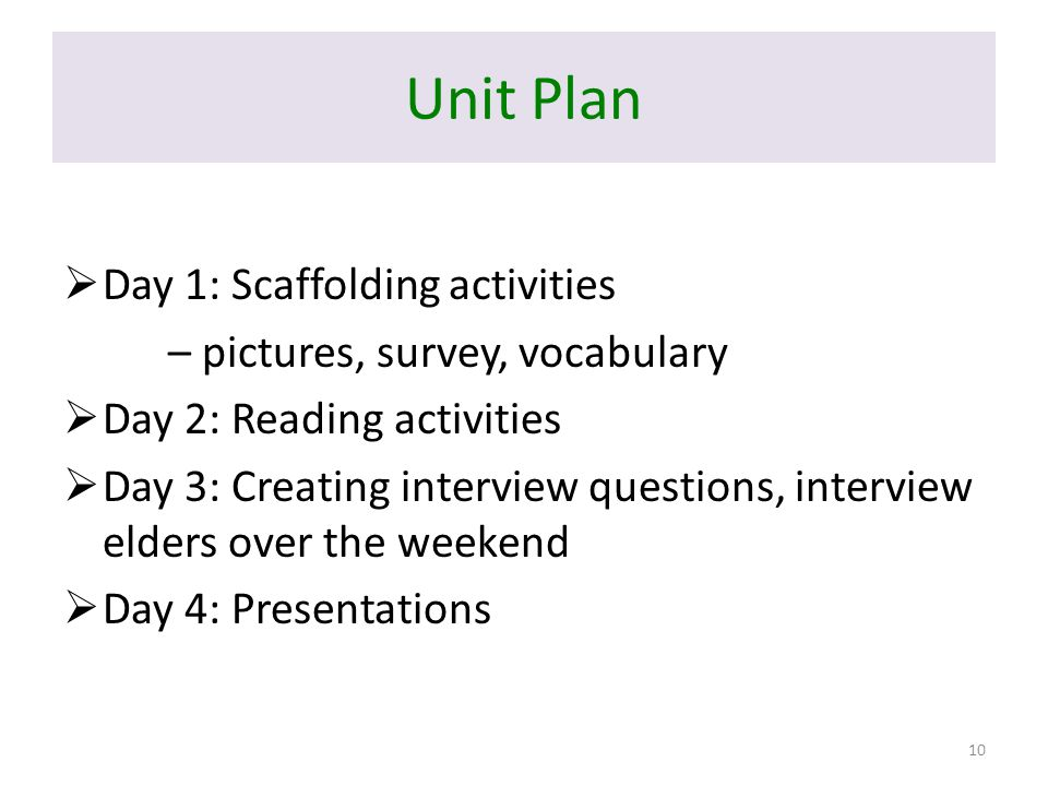 Unit Plan  Day 1: Scaffolding activities – pictures, survey, vocabulary  Day 2: Reading activities  Day 3: Creating interview questions, interview