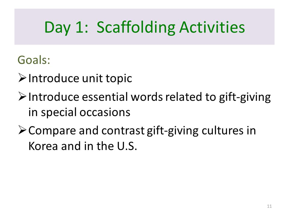 Day 1: Scaffolding Activities Goals:  Introduce unit topic  Introduce essential words related to gift-giving in special occasions  Compare and cont