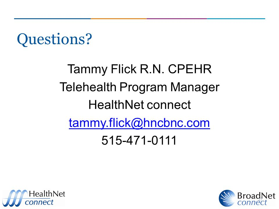 Questions? Tammy Flick R.N. CPEHR Telehealth Program Manager HealthNet connect tammy.flick@hncbnc.com 515-471-0111 27