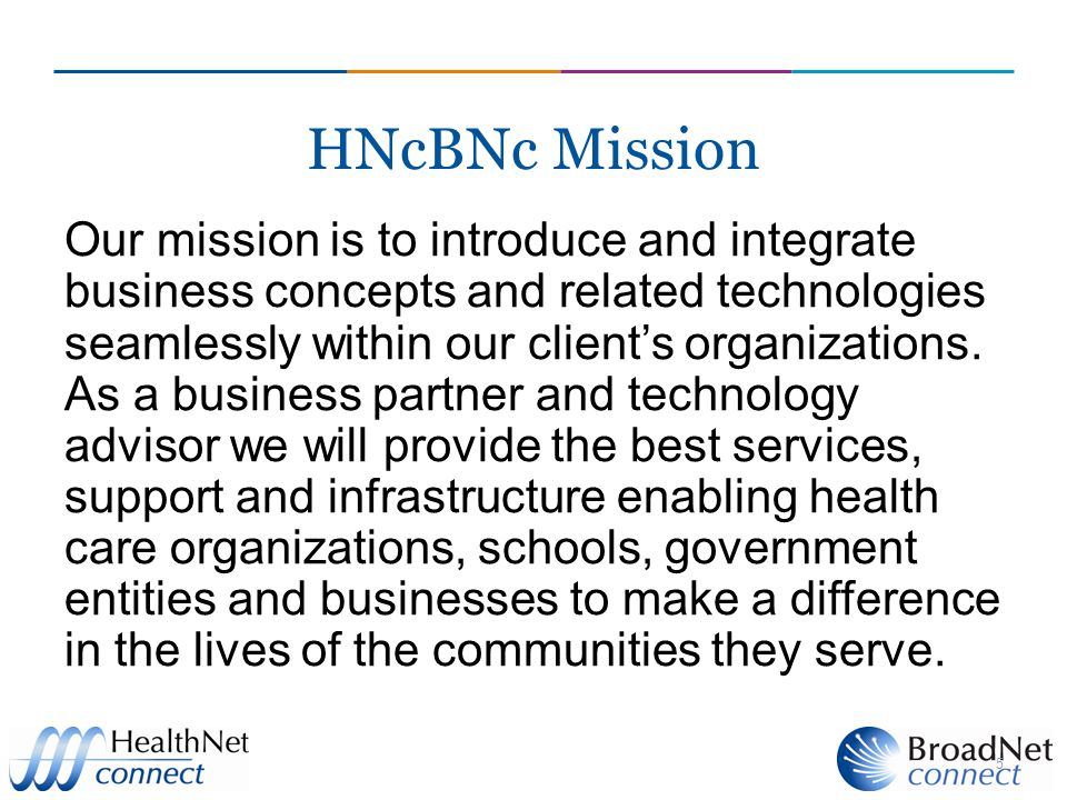 HNcBNc Mission Our mission is to introduce and integrate business concepts and related technologies seamlessly within our client's organizations.