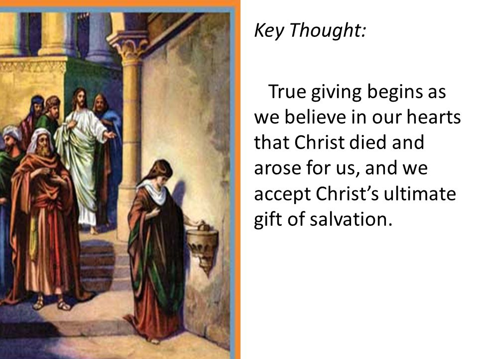 Key Thought: True giving begins as we believe in our hearts that Christ died and arose for us, and we accept Christ's ultimate gift of salvation.