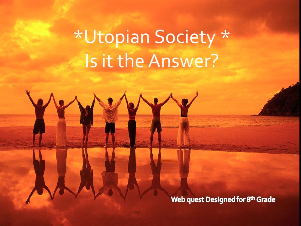 *Utopian Society * Is it the Answer?