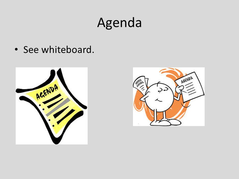 Agenda See whiteboard.