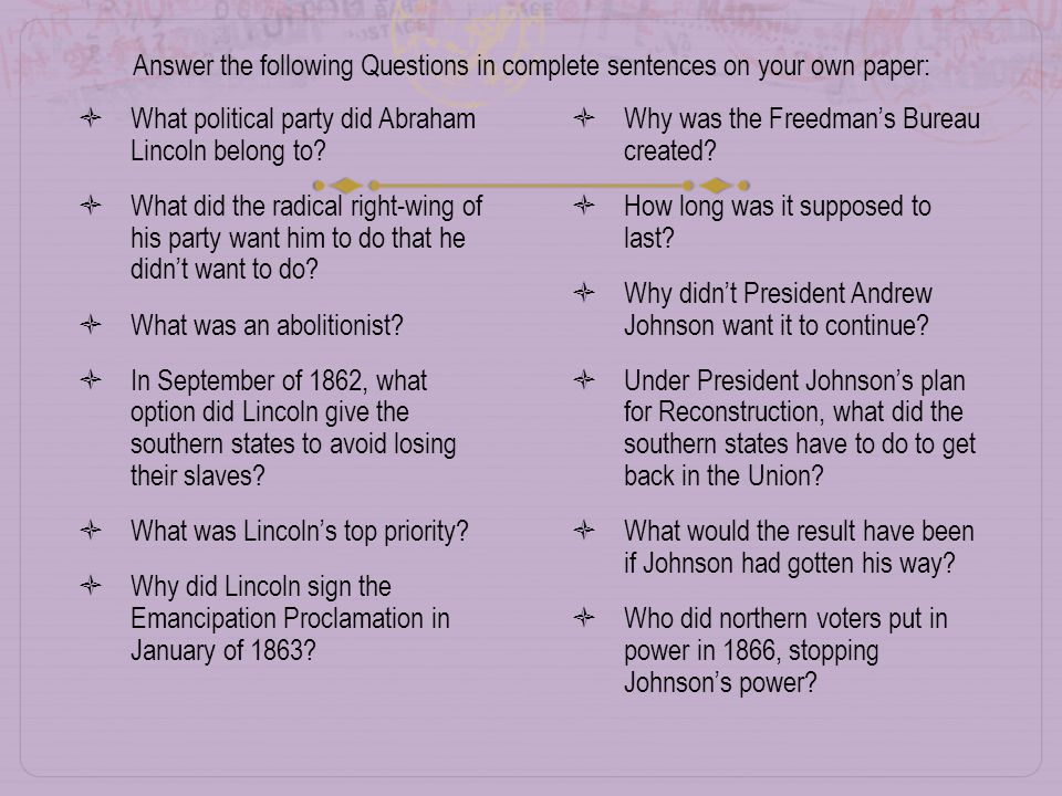 Answer the following Questions in complete sentences on your own paper:  What political party did Abraham Lincoln belong to.