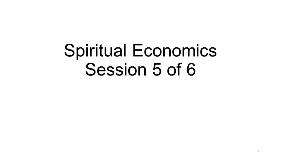 Spiritual Economics Session 5 of 6 1