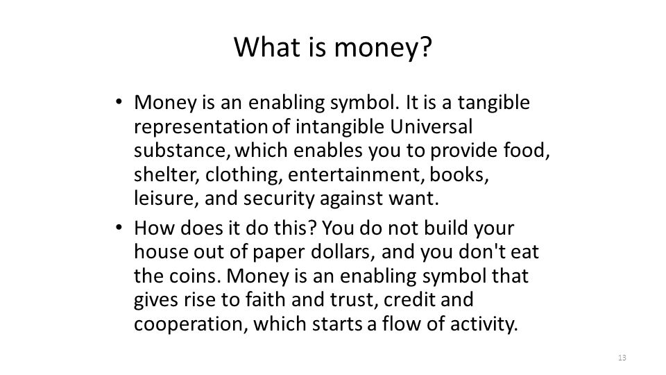 What is money. Money is an enabling symbol.