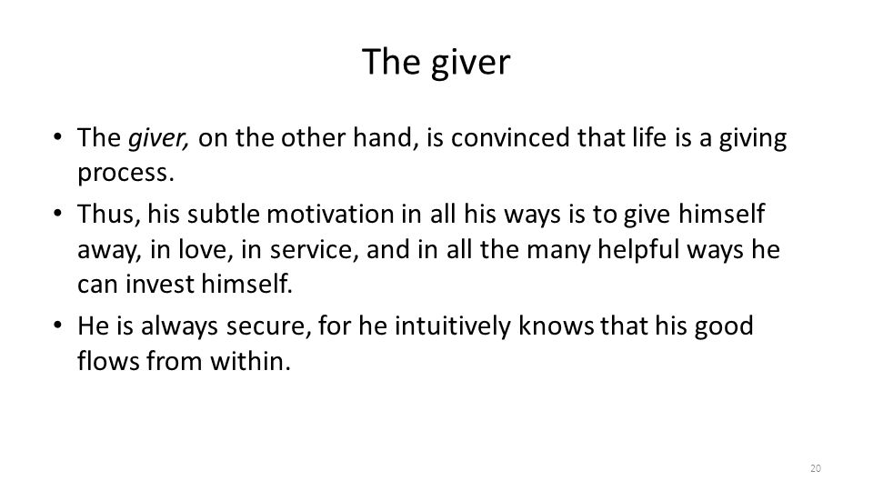 The giver The giver, on the other hand, is convinced that life is a giving process.