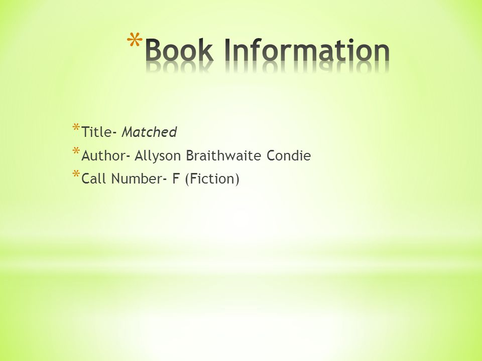 * Title- Matched * Author- Allyson Braithwaite Condie * Call Number- F (Fiction)