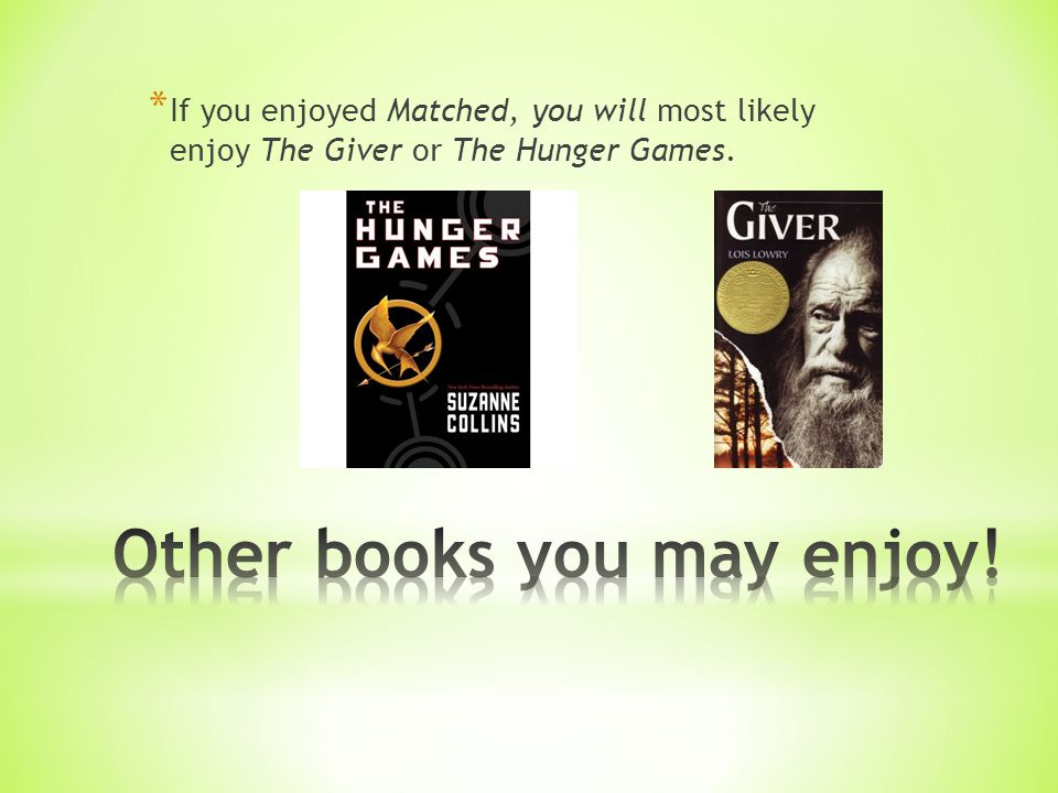* If you enjoyed Matched, you will most likely enjoy The Giver or The Hunger Games.