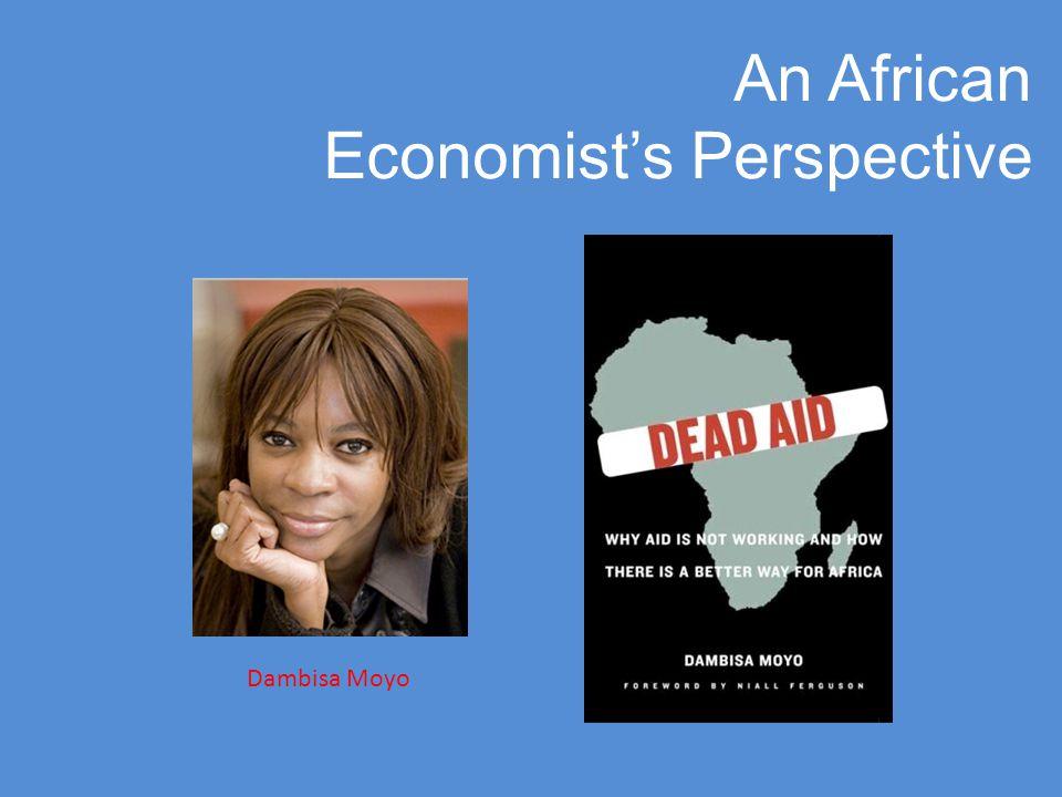 An African Economist's Perspective Dambisa Moyo