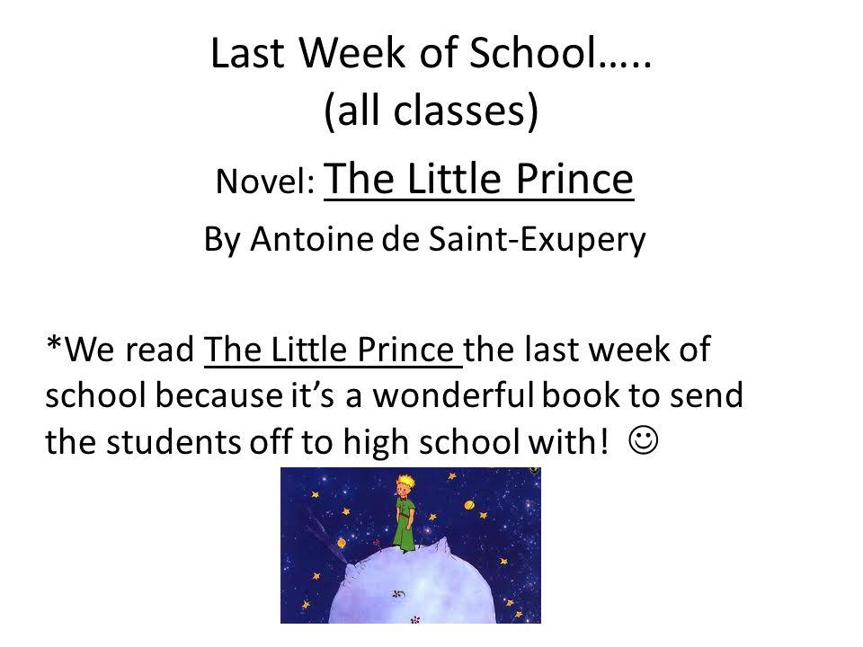 Last Week of School….. (all classes) Novel: The Little Prince By Antoine de Saint-Exupery *We read The Little Prince the last week of school because i