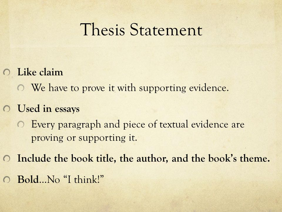Thesis Statement Like claim We have to prove it with supporting evidence.