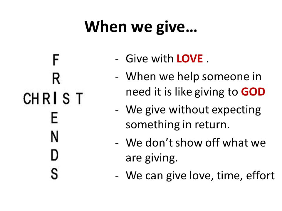 When we give… -Give with LOVE.