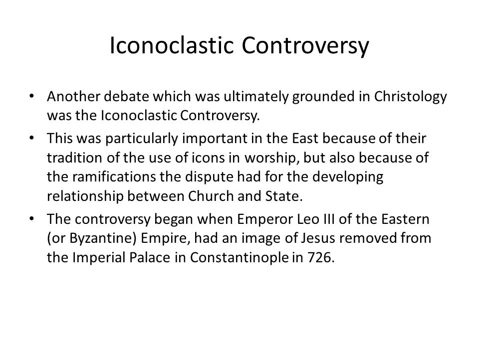 Iconoclastic Controversy Another debate which was ultimately grounded in Christology was the Iconoclastic Controversy. This was particularly important